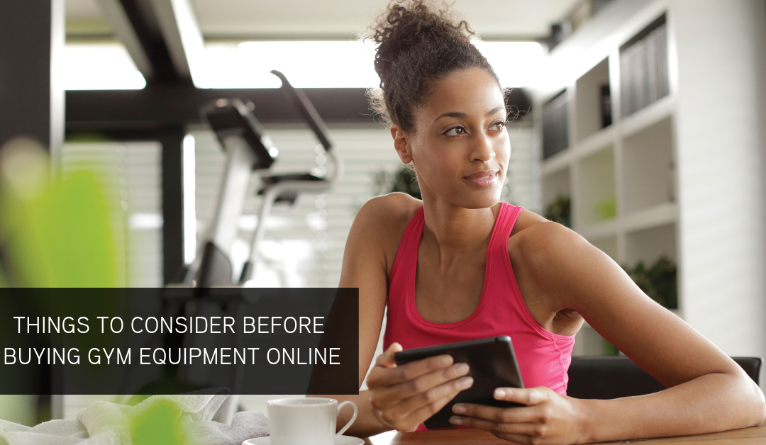Things to Consider before buying Home Gym Equipment Online